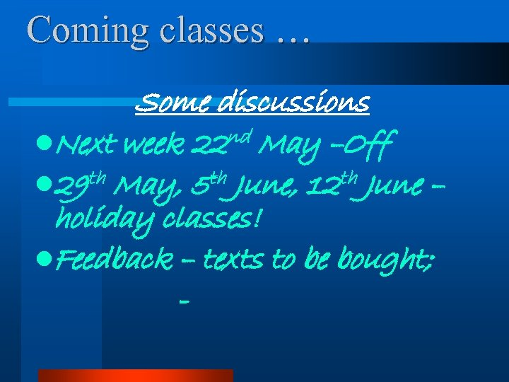 Coming classes … Some discussions l. Next week 22 nd May –Off th May,