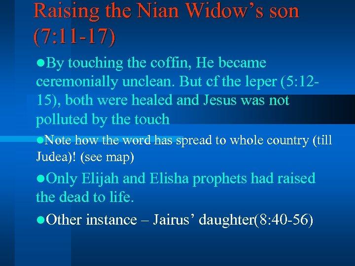 Raising the Nian Widow's son (7: 11 -17) l. By touching the coffin, He
