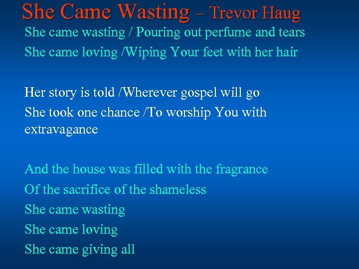 She Came Wasting – Trevor Haug She came wasting / Pouring out perfume and