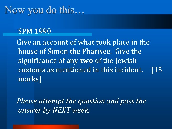 Now you do this… SPM 1990 Give an account of what took place in