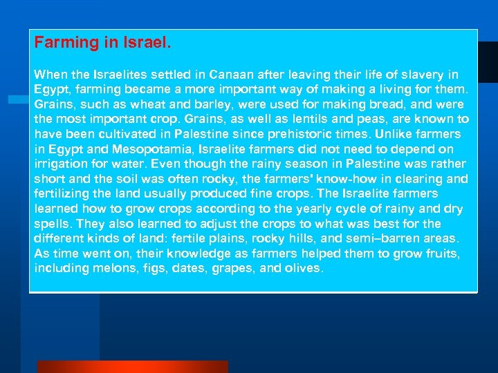 Farming in Israel. When the Israelites settled in Canaan after leaving their life of