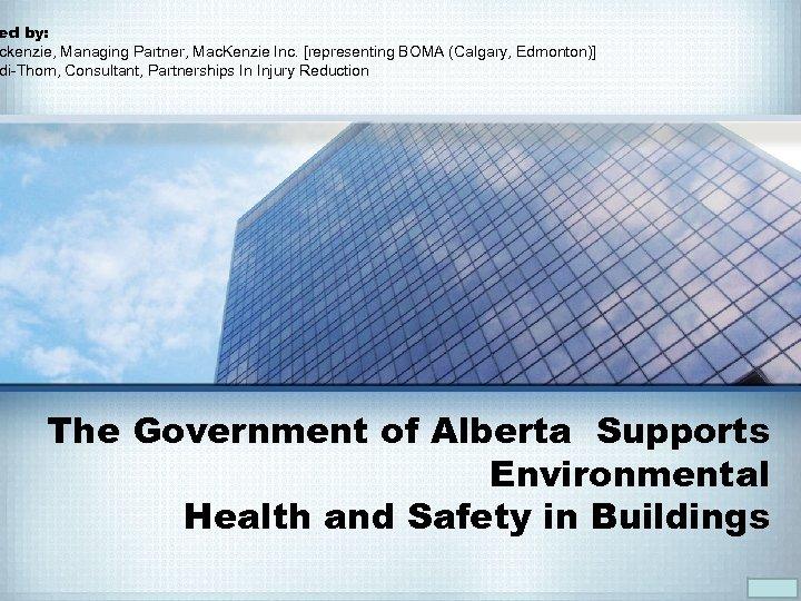 ed by: ckenzie, Managing Partner, Mac. Kenzie Inc. [representing BOMA (Calgary, Edmonton)] di-Thom, Consultant,