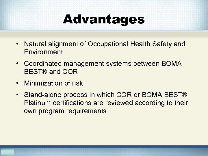 Advantages • Natural alignment of Occupational Health Safety and Environment • Coordinated management systems