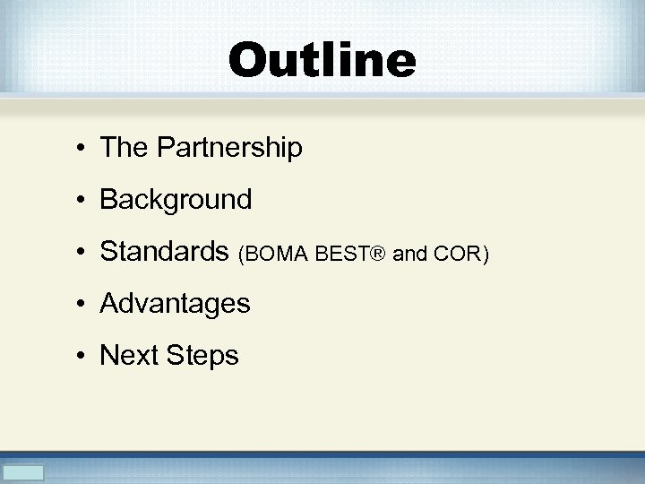 Outline • The Partnership • Background • Standards (BOMA BEST® and COR) • Advantages