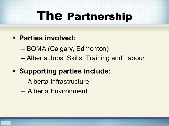 The Partnership • Parties involved: – BOMA (Calgary, Edmonton) – Alberta Jobs, Skills, Training