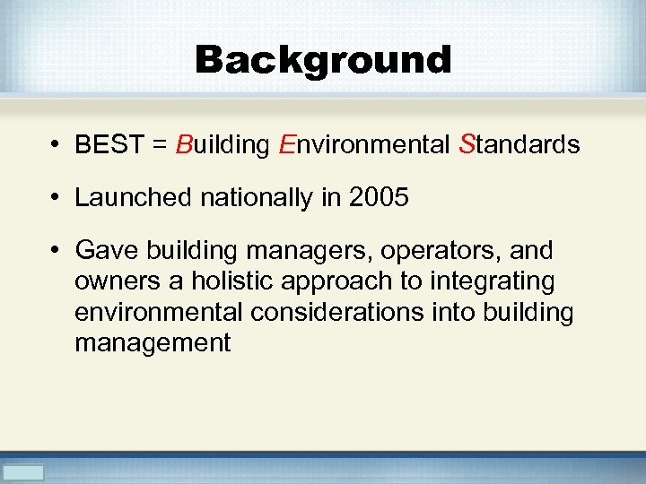 Background • BEST = Building Environmental Standards • Launched nationally in 2005 • Gave