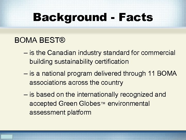 Background - Facts BOMA BEST® – is the Canadian industry standard for commercial building