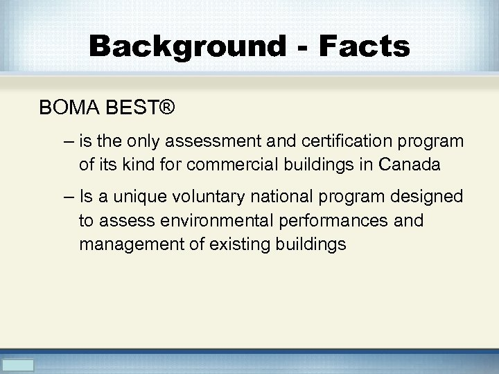 Background - Facts BOMA BEST® – is the only assessment and certification program of