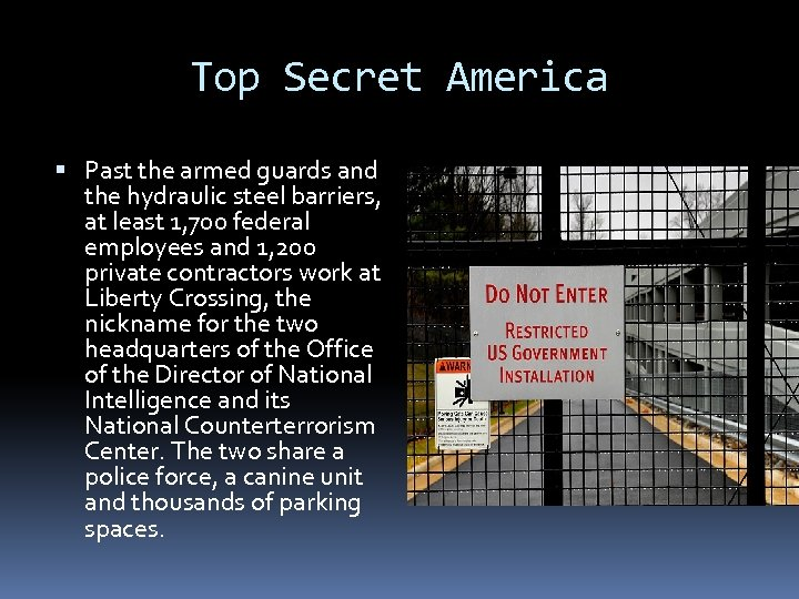 Top Secret America Past the armed guards and the hydraulic steel barriers, at least