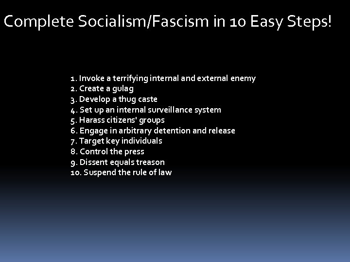 Complete Socialism/Fascism in 10 Easy Steps! 1. Invoke a terrifying internal and external enemy