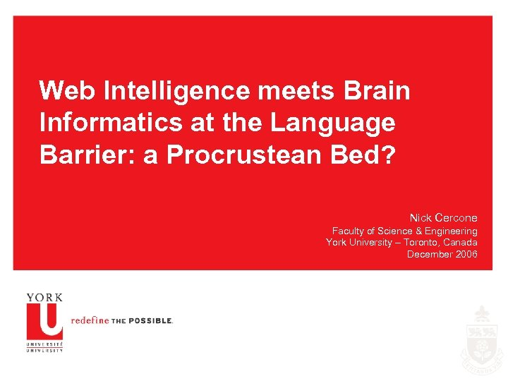 Web Intelligence meets Brain Informatics at the Language Barrier: a Procrustean Bed? Nick Cercone