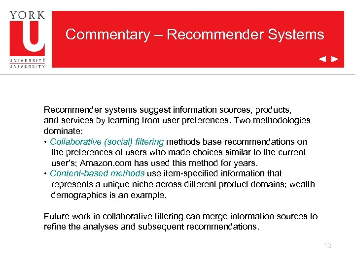 Commentary – Recommender Systems Recommender systems suggest information sources, products, and services by learning