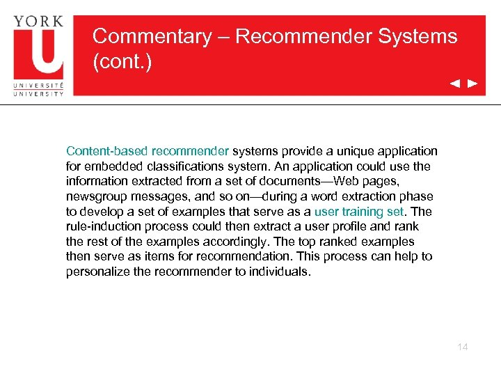 Commentary – Recommender Systems (cont. ) Content based recommender systems provide a unique application