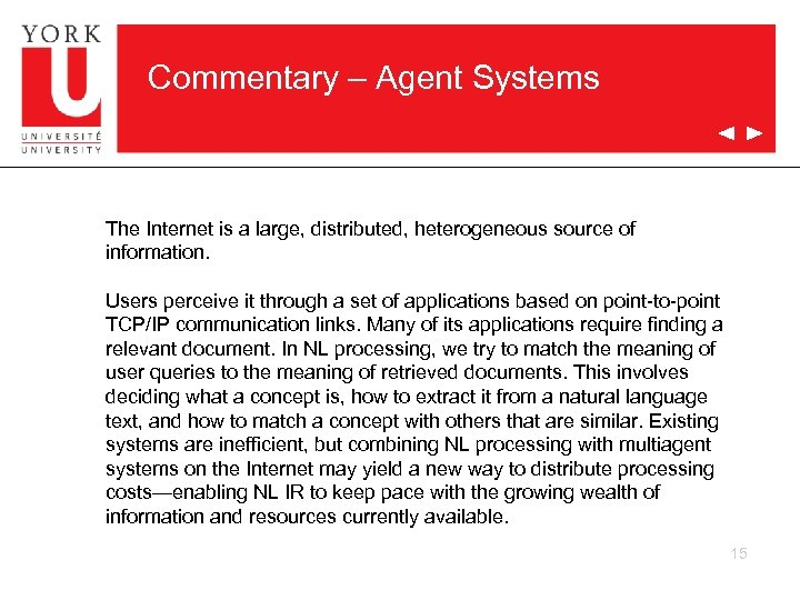 Commentary – Agent Systems The Internet is a large, distributed, heterogeneous source of information.