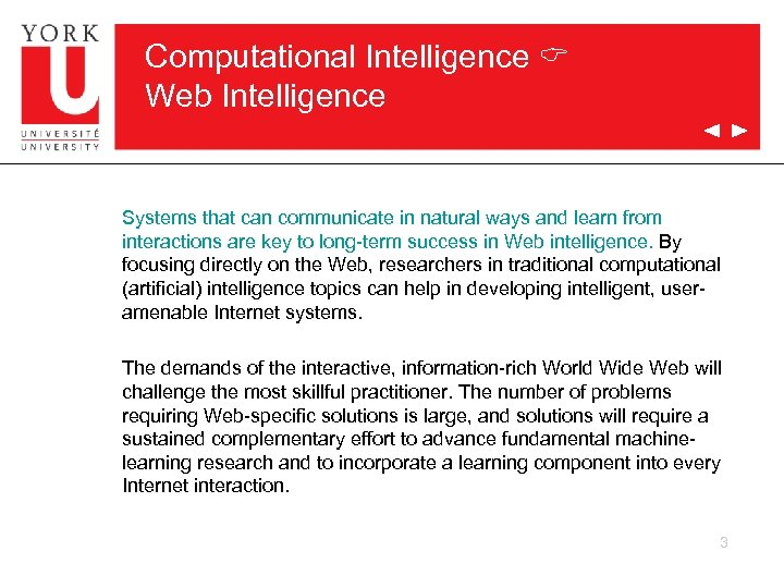 Computational Intelligence C Web Intelligence Systems that can communicate in natural ways and learn