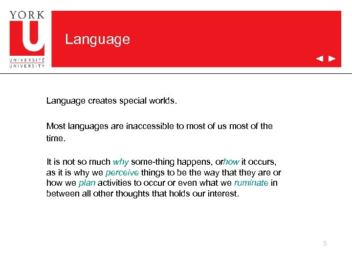 Language creates special worlds. Most languages are inaccessible to most of us most of