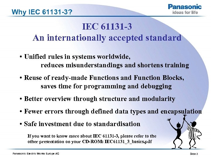 Why IEC 61131 -3? IEC 61131 -3 An internationally accepted standard • Unified rules