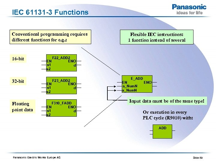IEC 61131 -3 Functions Conventional programming requires different functions for e. g. : 16