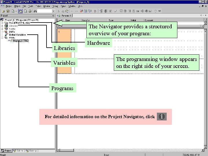 The Navigator provides a structured overview of your program: Libraries Variables Hardware The programming
