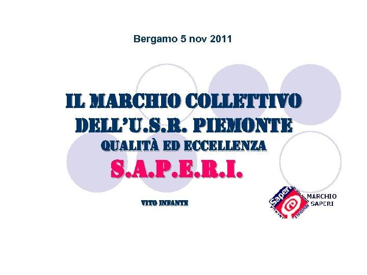 Bergamo 5 nov 2011 il marchio collettivo dell'u. S. r. Piemonte Qualità ed eccellenza