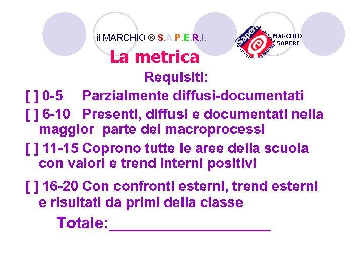 il MARCHIO ® S. A. P. E. R. I. La metrica Requisiti: [ ]