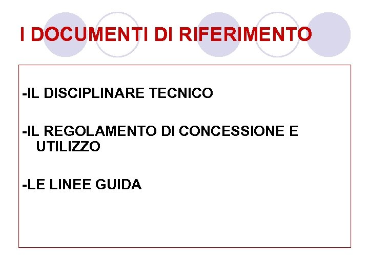 I DOCUMENTI DI RIFERIMENTO -IL DISCIPLINARE TECNICO -IL REGOLAMENTO DI CONCESSIONE E UTILIZZO -LE