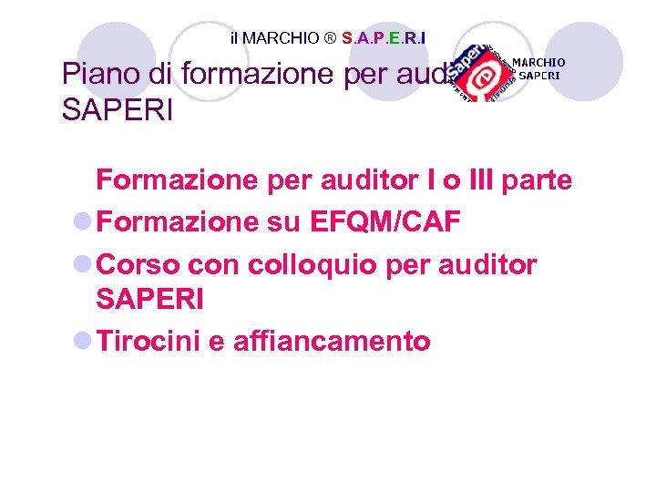 il MARCHIO ® S. A. P. E. R. I Piano di formazione per auditor