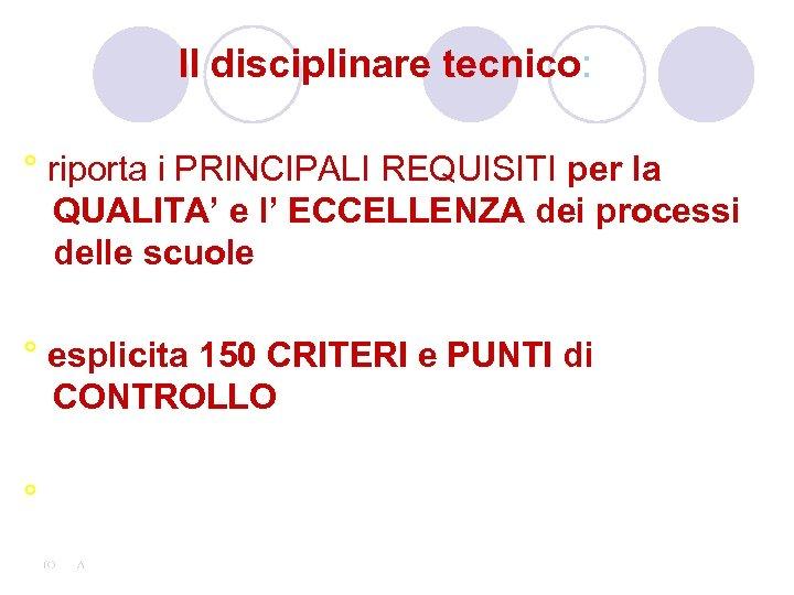 Il disciplinare tecnico: ° riporta i PRINCIPALI REQUISITI per la QUALITA' e l' ECCELLENZA