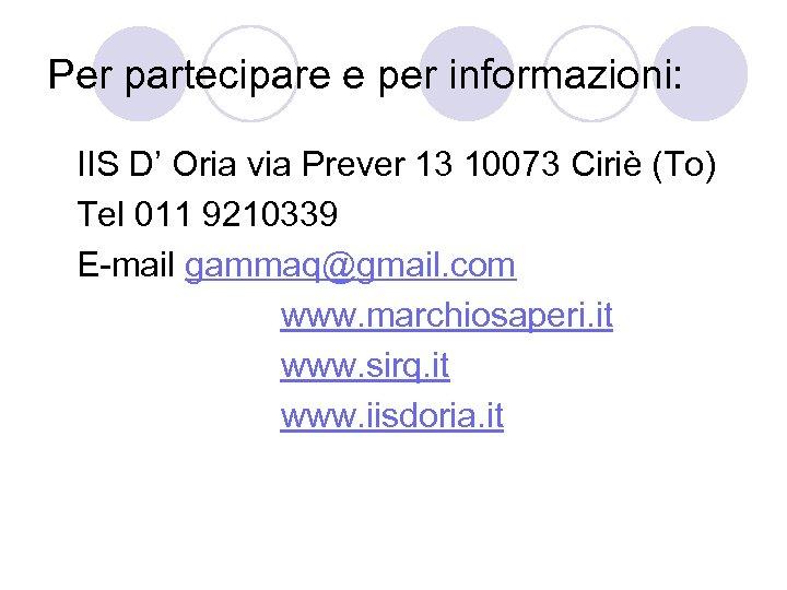 Per partecipare e per informazioni: IIS D' Oria via Prever 13 10073 Ciriè (To)