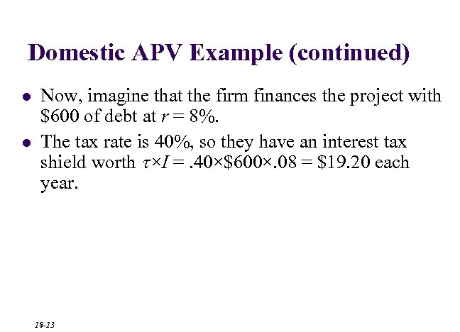 Domestic APV Example (continued) l l Now, imagine that the firm finances the project
