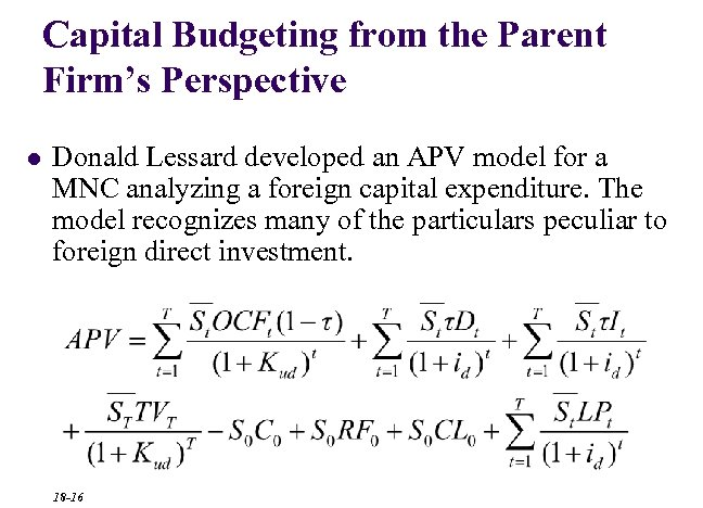 Capital Budgeting from the Parent Firm's Perspective l Donald Lessard developed an APV model