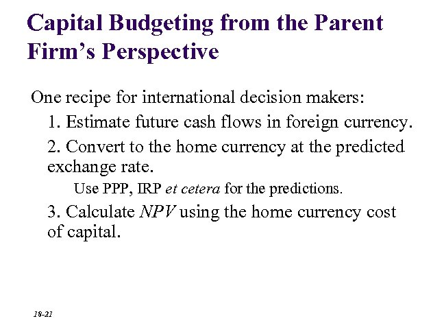 Capital Budgeting from the Parent Firm's Perspective One recipe for international decision makers: 1.