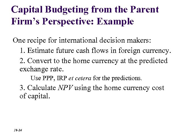 Capital Budgeting from the Parent Firm's Perspective: Example One recipe for international decision makers:
