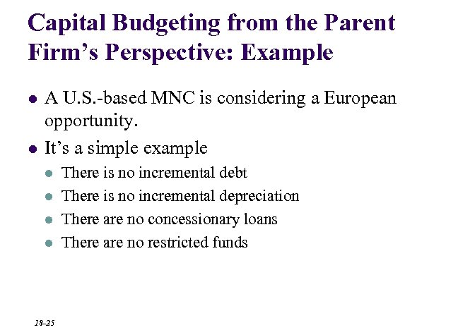 Capital Budgeting from the Parent Firm's Perspective: Example l l A U. S. -based