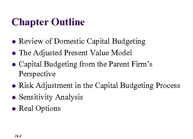 Chapter Outline l l l Review of Domestic Capital Budgeting The Adjusted Present Value