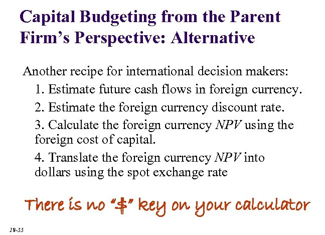 Capital Budgeting from the Parent Firm's Perspective: Alternative Another recipe for international decision makers: