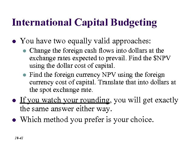 International Capital Budgeting l You have two equally valid approaches: l l Change the