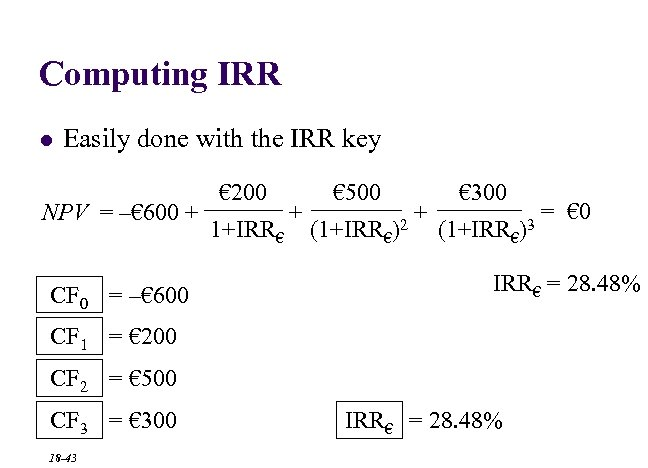 Computing IRR l Easily done with the IRR key NPV = –€ 600 +
