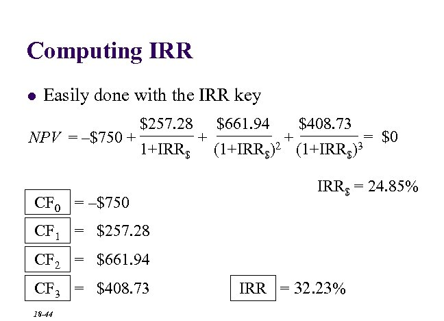 Computing IRR l Easily done with the IRR key NPV = –$750 + $257.