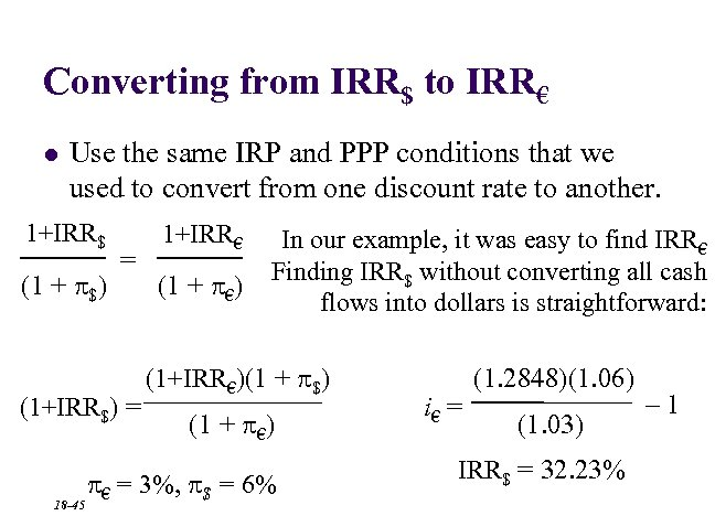 Converting from IRR$ to IRR€ l Use the same IRP and PPP conditions that