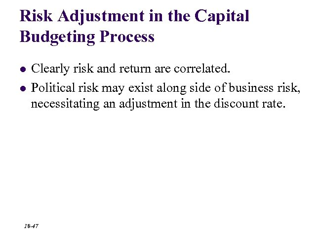 Risk Adjustment in the Capital Budgeting Process l l Clearly risk and return are