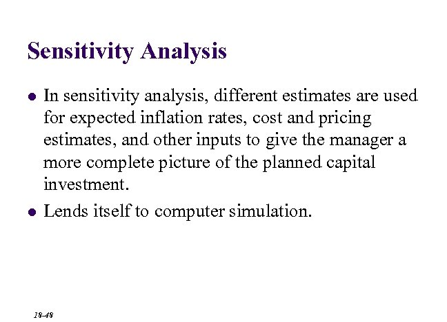 Sensitivity Analysis l l In sensitivity analysis, different estimates are used for expected inflation