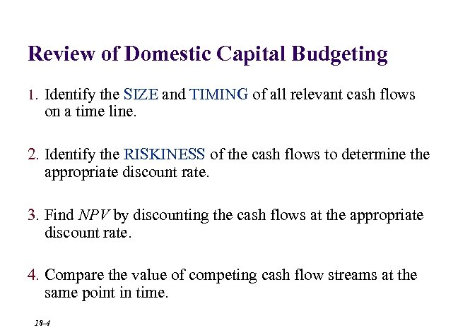 Review of Domestic Capital Budgeting 1. Identify the SIZE and TIMING of all relevant