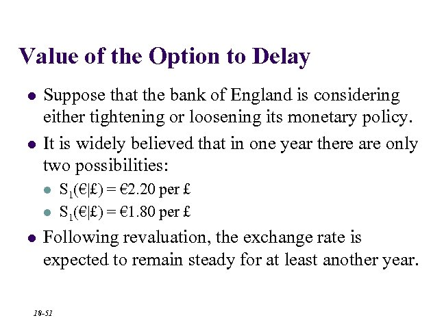Value of the Option to Delay l l Suppose that the bank of England