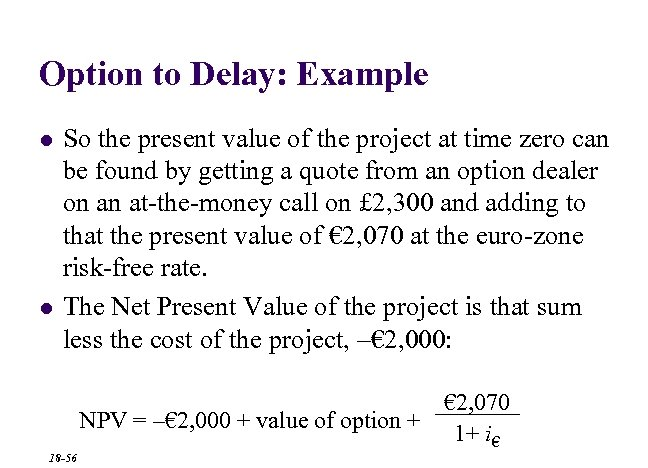 Option to Delay: Example l l So the present value of the project at