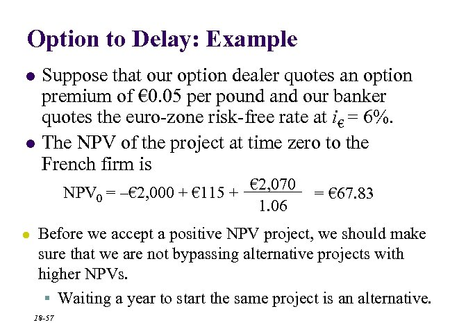 Option to Delay: Example l l Suppose that our option dealer quotes an option