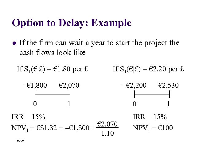 Option to Delay: Example l If the firm can wait a year to start