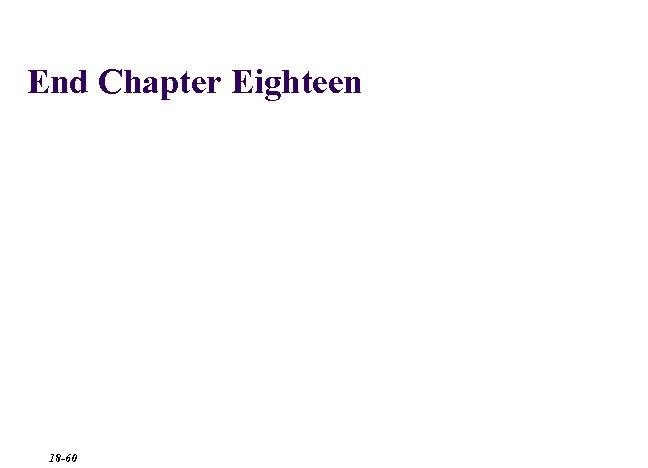 End Chapter Eighteen 18 -60