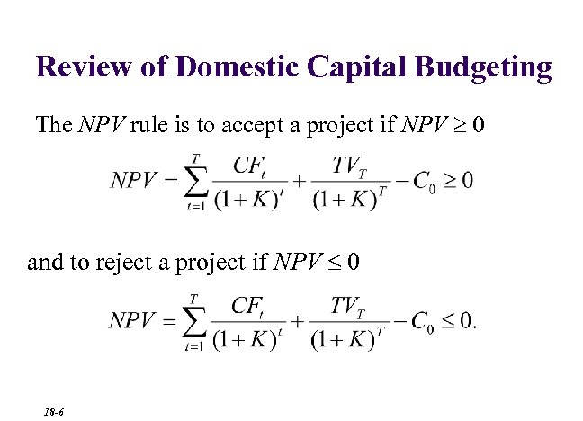 Review of Domestic Capital Budgeting The NPV rule is to accept a project if