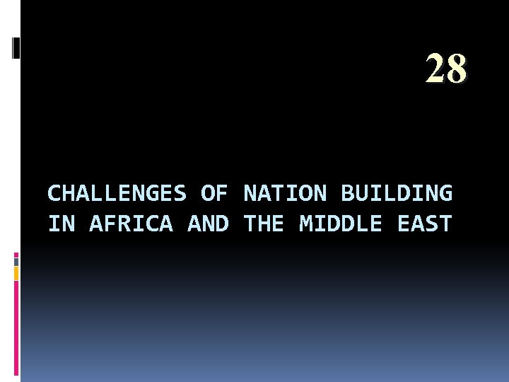28 CHALLENGES OF NATION BUILDING IN AFRICA AND THE MIDDLE EAST